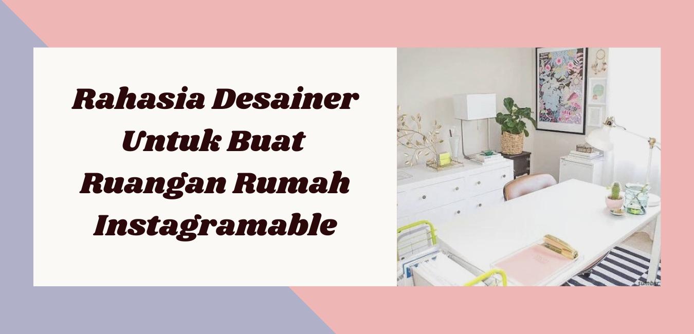 Rahasia Desainer Untuk Buat Ruangan Rumah Instagramable