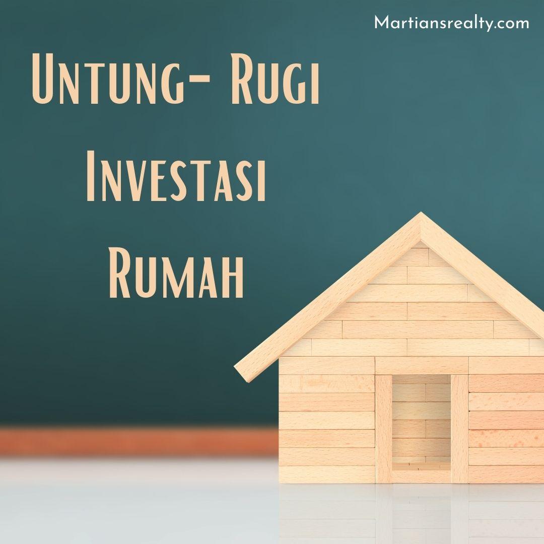 Untung-Rugi Investasi Rumah